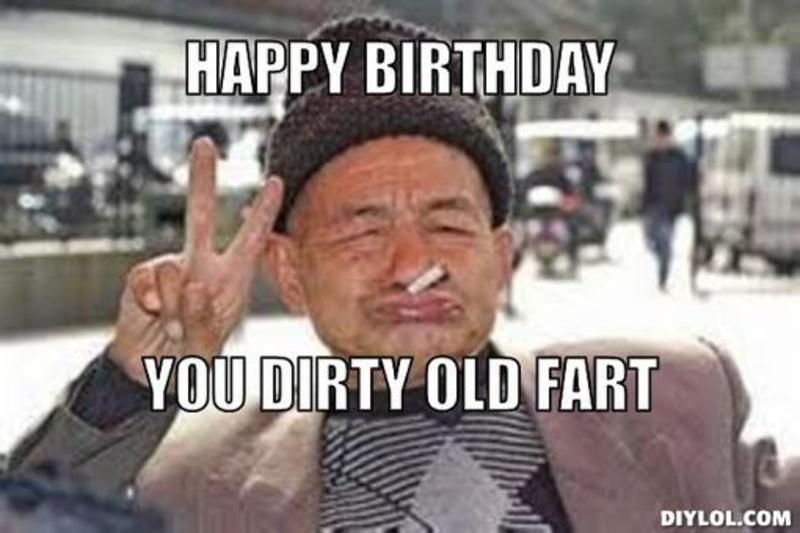 Happy Birthday Old Man Meme Funny : Dirty birthday meme happy images