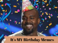 Its My Birthday Memes